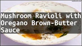 Recipe Mushroom Ravioli with Oregano Brown-Butter Sauce