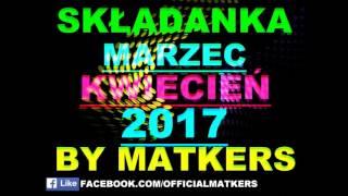 SKŁADANKA CLUB DANCE DISCO POLO MARZEC KWIECIEŃ 2017 BY MatKers