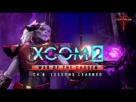 XCOM 2: War of the Chosen - Ch.6 - Lessons Learned