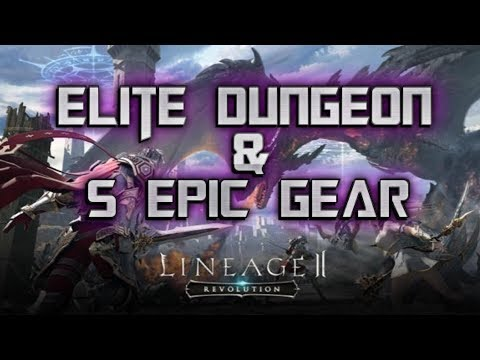 Lineage 2: Revolution - Epic S GEAR & ELITE DUNGEON