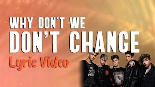 Why Don't We - Don't Change (Lyrics) 😍