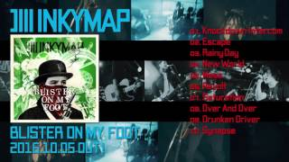 INKYMAP 『BLISTER ON MY FOOT』トレーラー