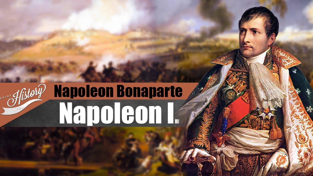 Napoleon Bonaparte Napoleon I I ENJOY HISTORY
