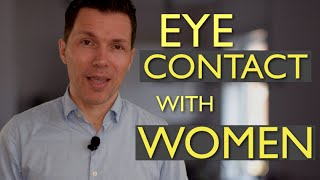 Eye Contact Tricks - Experiment With This Practice To Fix Your Fear Of Eye Contact With Women!