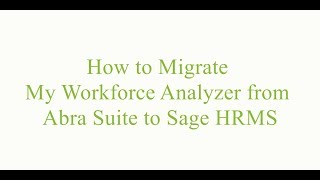 How to migrate my workforce analyzer from abra suite sage hrms