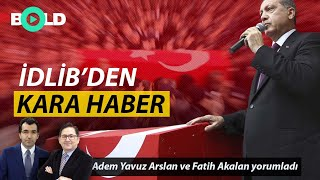 İdlib'den peş peşe şehit haberleri. Türkiye ne yapacak? | TR724 yazarı Adem Yavuz Arslan yorumluyor.