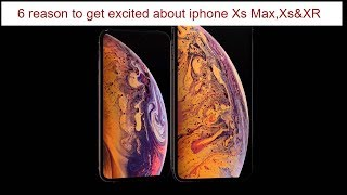 iPhone XS MAX/XS មាន6ចំនុចដែលExcited.
