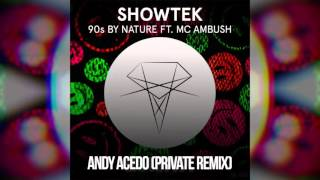 Showtek - 90s By Nature feat MC Ambush (Andy Acedo Private Remix) FREE DOWNLOAD