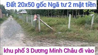 2 mặt tiền đất ngay khu phố 3 Dương Minh Châu đi vào,20x50m