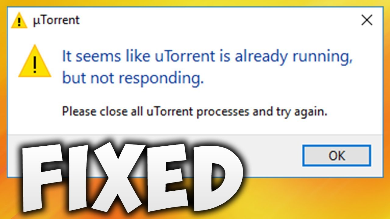 How To Fix It Seems Like uTorrent Is Already Running But Not Responding  Error