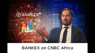 BANKEX on CNBC Africa!
