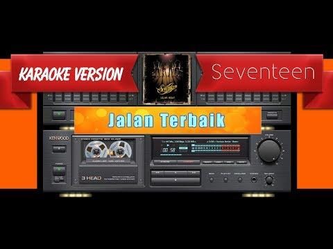 Seventeen - Jalan Terbaik (Musik Karaoke)