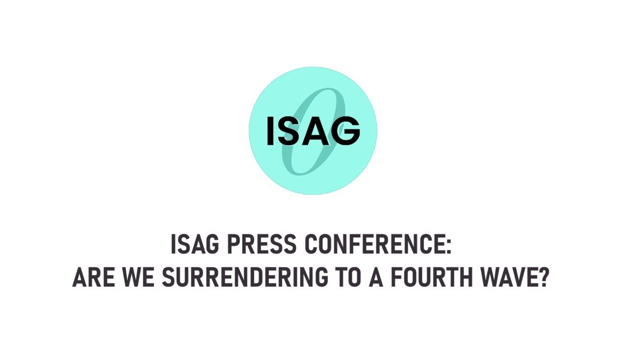 ISAG Press Conference: Are we Surrendering to a Fourth Wave?
