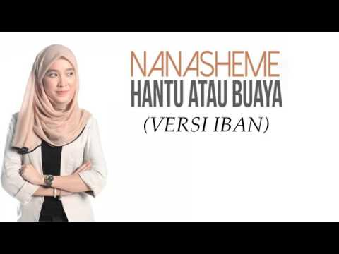 NANA SHEME -HANTU ATAU BUAYA (IBAN)