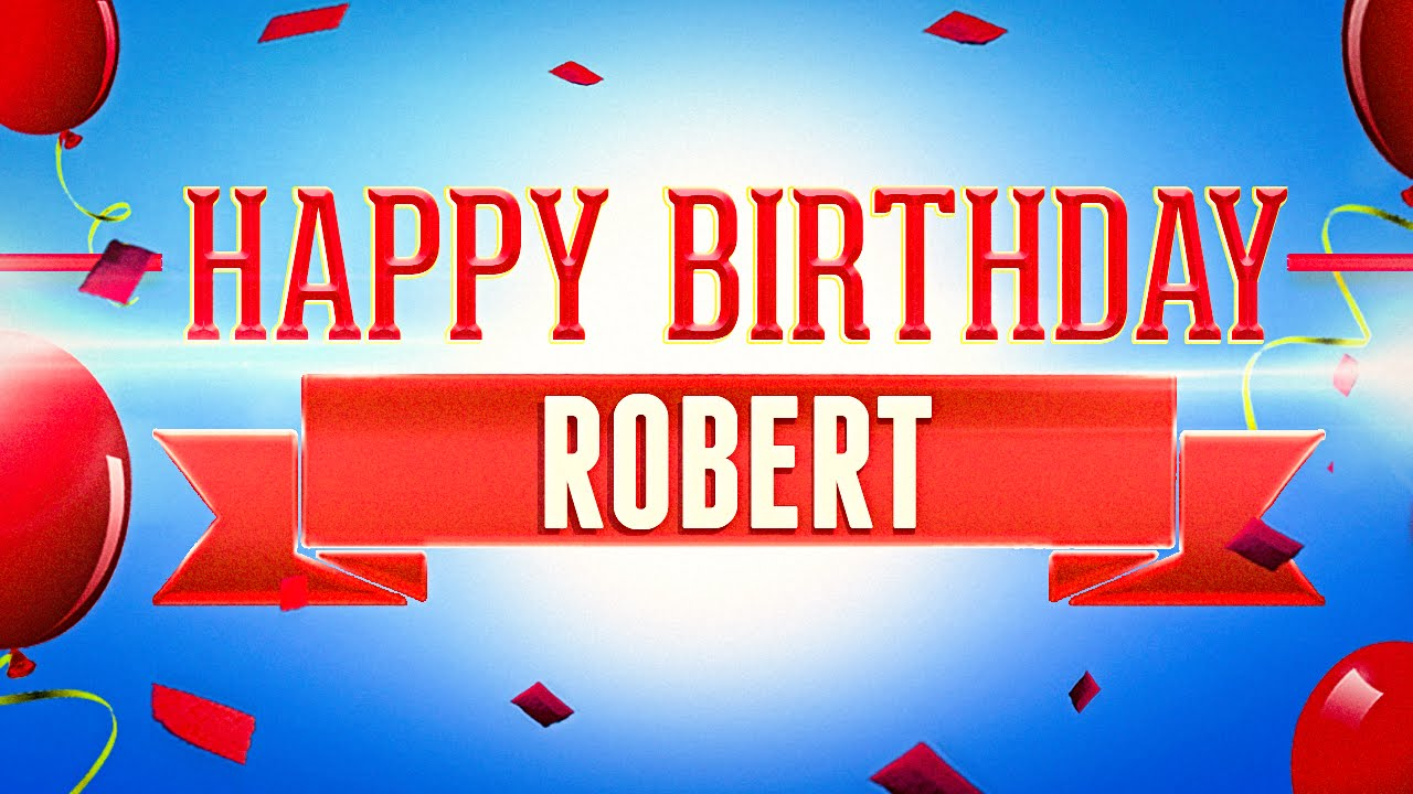 Happy Birthday Robert Youtube