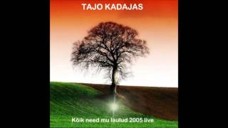 Tajo Kadajas - Kõik need mu laulud (Live album 2005)