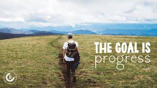 The Goal is Progress
