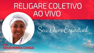 O SEU DOM ESPIRITUAL   Religare Coletivo Online com Vovó Maria Conga