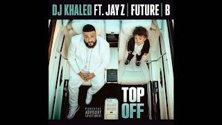 DJ Khaled - Top Off Ft Jay Z Future  Beyonce