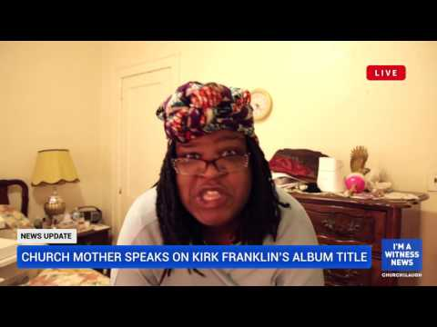 A Church Mother Responds To Kirk Franklin Losing My Religion