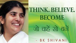 THINK. BELIEVE. BECOME: Ep 34 Soul Reflections: BK Shivani (English Subtitles)