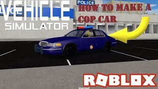 ROBLOX VEHICLE SIMULATOR: how to get a cop car!