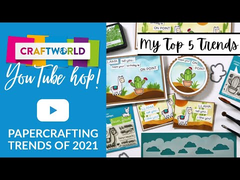 CraftWorld Paper Crafting Trends of 2021 YouTube Hop | My Top 5 Picks for 2021 Papercraft Trends