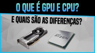O que é GPU e CPU e quais as Diferenças entre eles? Confira!