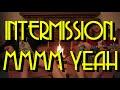 watch he video of Intermission, mmmm