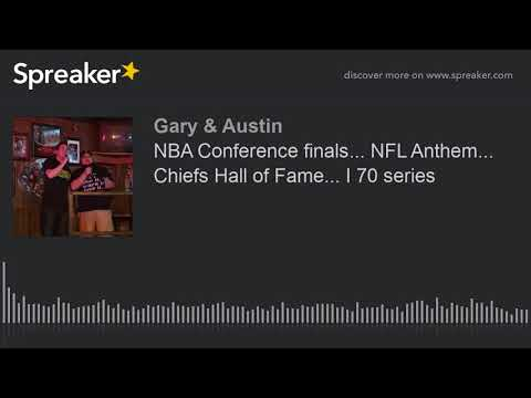 NBA Conference finals... NFL Anthem... Chiefs Hall of Fame... I 70 series (part 1 of 3)