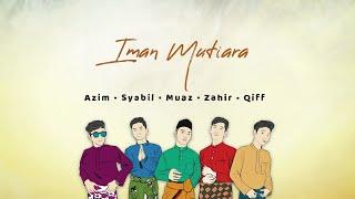 Azim, Syabil, Muaz, Zahir, Qiff – Iman Mutiara 2020 (Lyric Video)