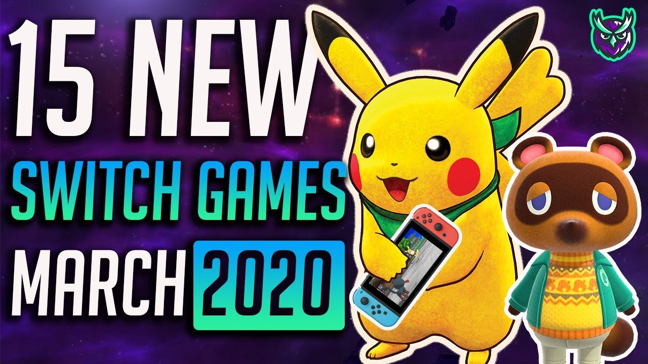 15 New Games Coming To Nintendo Switch March 2020 Youtube