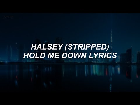 hold me down (stripped) // halsey lyrics