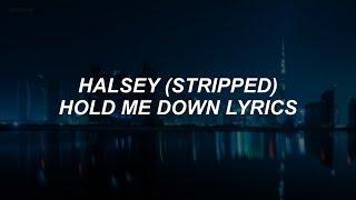 hold me down (stripped) // halsey lyrics