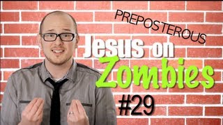 Jesus on Zombies! Episode 29 PREPOSTEROUS