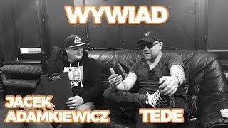 WYWIAD: Jacek Adamkiewicz x Tede / wywiad rzeka