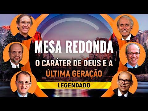MESA REDONDA O CARÁTER DE DEUS E A ÚLTIMA GERAÇÃO