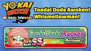 Yo-kai Watch Wibble Wobble - Toadal Dude Awoken and Whismellowman!