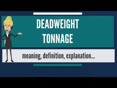 What is DEADWEIGHT TONNAGE? What does DEADWEIGHT TONNAGE mean? DEADWEIGHT TONNAGE meaning