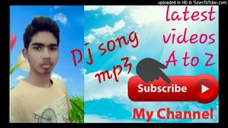 bhojpuri Dj song mp3.    latest  videos  A to Z