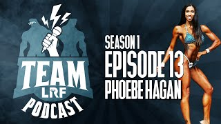 TEAM LRF PODCAST - EPISODE 13 - PHOEBE HAGAN
