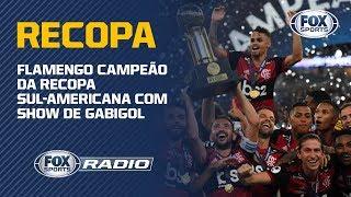 FLAMENGO CAMPEÃO DA RECOPA SUL-AMERICANA COM SHOW DE GABIGOL, MAIS UMA VEZ! Veja o FOX Sports Rádio