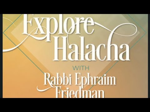 Explore Halacha w/ Rabbi E. Friedman, Kollel Zichron Michel