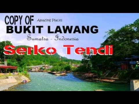 Copy of Bukit Lawang _ Serko Tendi | official with Video HD Mp3