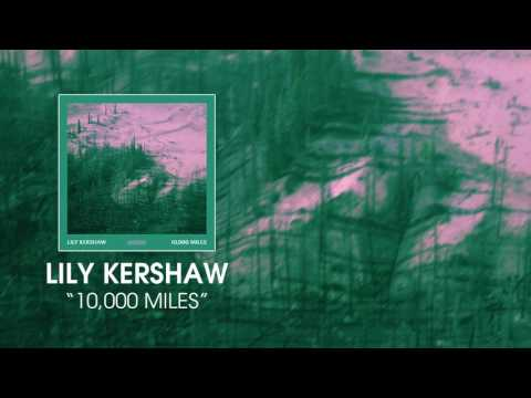 Lily Kershaw - 10,000 Miles [Audio]