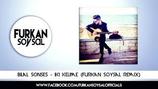Bilal Sonses - ki Kelime (Furkan Soysal Remix)
