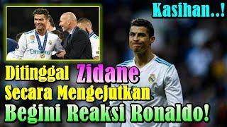 KASIHAN!!! Ditinggal Sang Idola Zidane Dari Real Madrid, Begini Reaksi Kesedihan Cristiano Ronaldo!