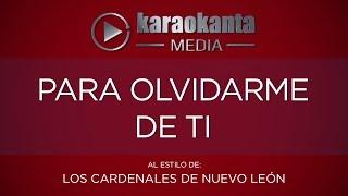 Karaokanta - Los Cardenales de Nuevo León - Para olvidarme de ti