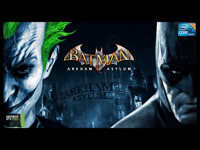 Batman Arkham Asylum - i3 3250 + gtx 750ti - FULL HD