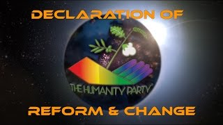 The Humanity Party® Declaration of Reform and Change - Official Release